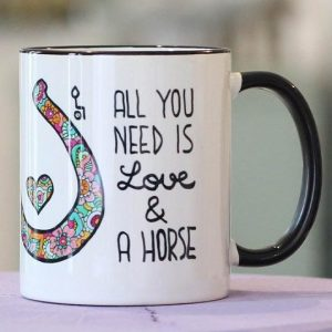 "Tasse ""All you need is......a horse"""